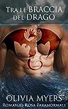 eBook Gratis da Scaricare Romanzo Rosa Paranormale Tra le braccia del drago Romanzo Rosa Miliardario Maschio Alfa Donna Curvy Drago Mutaforma Fantasy New Adult (PDF,EPUB,MOBI) Online Italiano