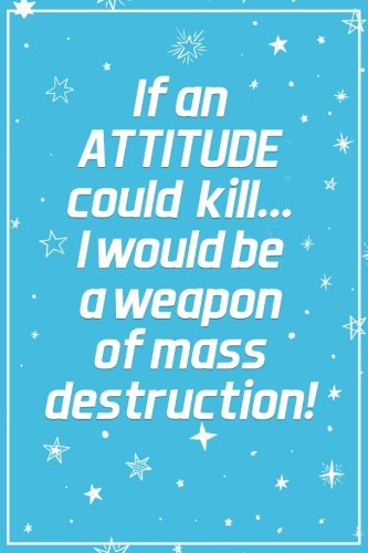 If An Attitude Could Kill...I Would Be A Weapon Of Mass Destruction: Funny Bullet Journal | 120-Page 1/4 Inch Dot Grid Funny Notebook | 6 X 9 Perfect Bound Softcover por Vanguard Stationery