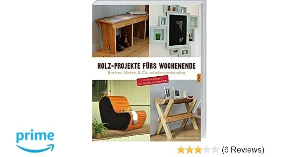 Holz Projekte Furs Wochenende Bretter Kisten Co Wiederverwenden