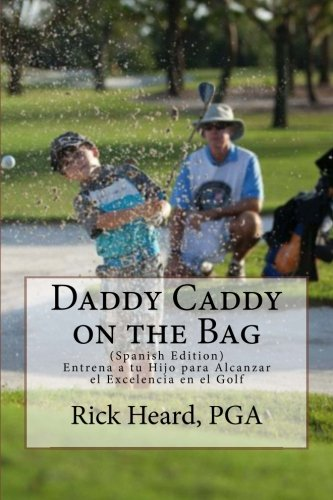 daddy-caddy-on-the-bag-spanish-edition-entrena-a-tu-hijo-para-alcanzar-el-excelencia-en-el-golf