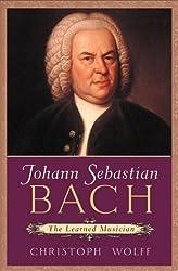 Johann Sebastian Bach: The Learned Musician by Christoph Wolff (2000-03-01)
