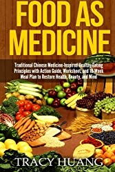 Food As Medicine: Traditional Chinese Medicine-Inspired Healthy Eating Principles with Action Guide, Worksheet, and 10-Week Meal Plan to Restore Health, Beauty, and Mind by Tracy Huang (2015-02-01)