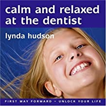 "Calm and Relaxed at the Dentist: Overcome Fear of the Dentist (Lynda Hudson's ""Unlock Your Life"" Audio CDs for Children)"