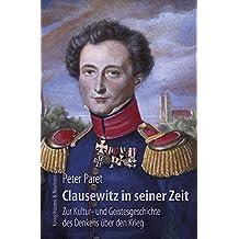 Clausewitz in seiner Zeit: Zur Kultur- und Geistesgeschichte des Denkens über den Krieg