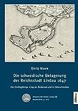 Die schwedische Belagerung der Reichsstadt Lindau 1647: Der Dreißigjährige Krieg am Bodensee und in Oberschwaben - Otto Mayr