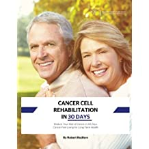 Cancer Cell Rehabilitation In 30 Days: Reduce Your Risk of Cancer in 30 Days, Cancer-Free Living for Long-Term Health by Robert Redfern (2015-02-17)