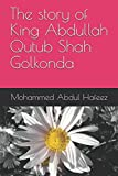 The story of King Abdullah Qutub Shah Golkonda