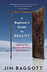 A Beginner's Guide to Reality: Exploring Our Everyday Adventures in Wonderland by Jim Baggott (2009-11-17)
