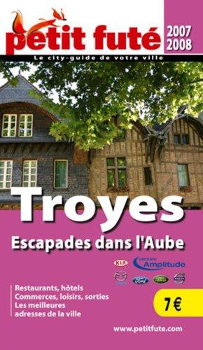 Petit Futé Troyes : Escapades dans l'Aube par Francis Legrand, Josiane Chantereau, Collectif