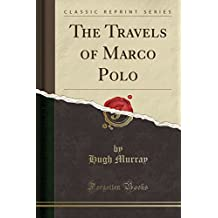 The Travels of Marco Polo (Classic Reprint)