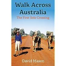 Walk Across Australia: The First Solo Crossing (English Edition)