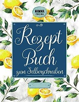 Rezeptbuch zum Selberschreiben: Blanko Kochbuch mit 140 ...