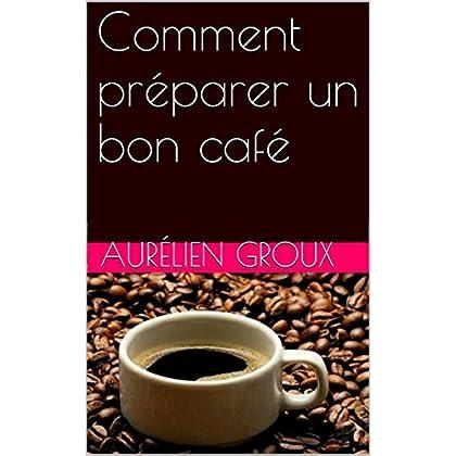 Comment préparer un bon café ? et devenir le barista préféré de votre entourage: Livre révélant les astuces et les secrets pour réaliser un café très bon à tout moment de la journée