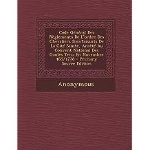 Code General Des Reglements de L'Ordre Des Chevaliers Bienfaisants de la Cite Sainte, Arrete Au Convent National Des Gaules Tenu En Novembre 465/1778