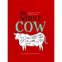 The Whole Cow: Recipes and Lore for Beef and Veal by Christopher Trotter (2013-09-12)