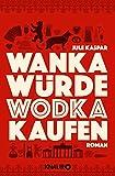 Wanka würde Wodka kaufen: Roman von Jule Kaspar