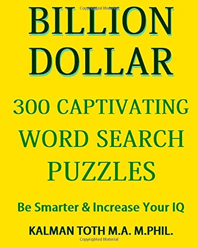 Billion Dollar 300 Captivating Word Search Puzzles: Be Smarter & Increase Your IQ por Kalman A Toth M.A.M