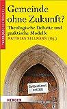 Gemeinde ohne Zukunft?: Theologische Debatte und praktische Modelle (Theologie kontrovers)