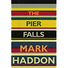 The Pier Falls by Mark Haddon (2016-05-05)