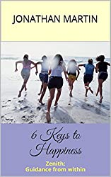 6 Keys to Happiness (Zenith: Guidance from within Book 1)