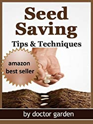 Seed saving-Discover all the secrets to saving seeds-Tips & Techniques:: all you need to know for seed starting (doctor gardening books collection Book 3) (English Edition)