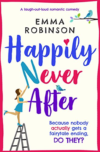 Happily Never After: A laugh out loud romantic comedy by [Robinson, Emma]