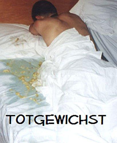 Totgewichst.