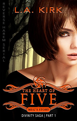The Heart of Five: Reverse Harem Serial: Part One (Divinity Saga: Meg's Story Book 1)