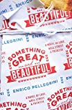 Something Great and Beautiful: A Novel of Love, Wall Street, and Focaccia