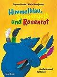 Himmelblau, Sonnengelb und Rosenrot: Das Farbenbuch für Kinder