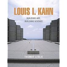 Louis I. Kahn: Building Art, Building Science
