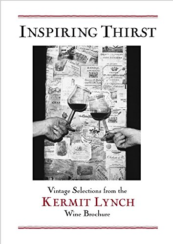 Inspiring Thirst: Vintage Selections from the Kermit Lynch Wine Brochure por Kermit Lynch