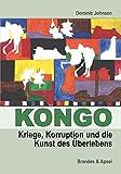 Kongo: Kriege, Korruption und die Kunst des Überlebens - Dominic Johnson