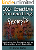 101+ Creative Journaling Prompts: Inspiration for Journaling and an Introduction to Art Journaling