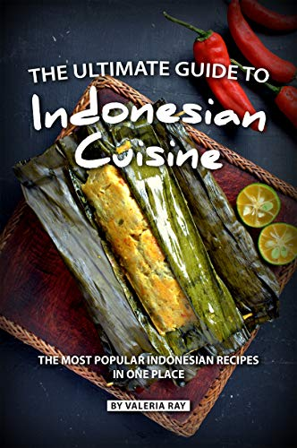 The Ultimate Guide to Indonesian Cuisine: The Most Popular Indonesian Recipes in One Place (English Edition)