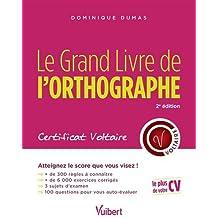 Le Grand Livre de l'orthographe - Certificat Voltaire - Tout pour atteindre le score que vous visez !