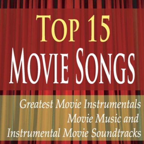 Top 15 Movie Songs: Greatest Movie Instrumentals, Movie Music and Instrumental Movie Soundtracks