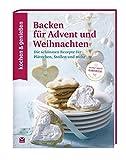 KOCHEN & GENIESSEN Backen für Advent und Weihnachten: Die schönsten Rezepte für Plätzchen, Stollen und mehr