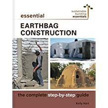 Essential Earthbag Construction: The Complete Step-By-Step Guide (Sustainable Building Essentials, Band 6)