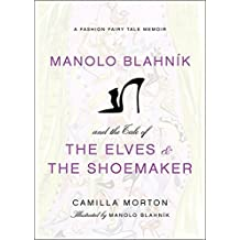 Manolo Blahnik and the Tale of the Elves and the Shoemaker: A Fashion Fairy Tale Memoir (Fashion Fairytale 2) by Camilla Morton (2011-11-22)