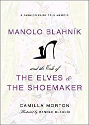 Manolo Blahnik and the Tale of the Elves and the Shoemaker: A Fashion Fairy Tale Memoir by Camilla Morton (2011-11-20)