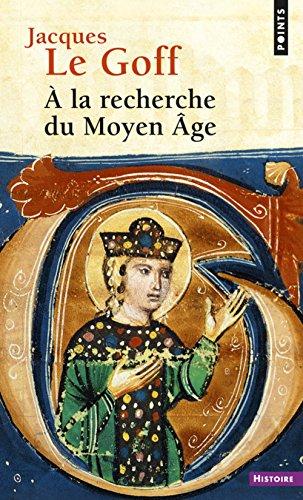 A la recherche du Moyen Âge par Jacques Le goff