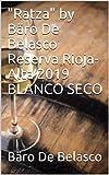 'Ratza' by Bäro De Belasco Reserva Rioja-Alta 2019 BLANCO SECO