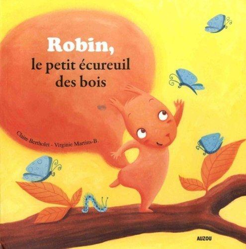 ROBIN. PETIT ECUREUIL DES BOIS (Coll. Mes p'tits albums) de Claire Bertholet (2011) Broché