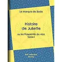 Histoire de Juliette: ou les Prospérités du vice - Tome I