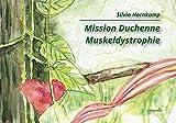 Mission Duchenne Muskeldystrophie: Ratgeber und Mutmacher für ein Leben mit einer progredienten Erkrankung (Literareon)