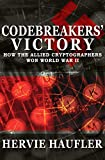 Codebreakers' Victory: How the Allied Cryptographers Won World War II (English Edition)