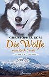 Die Wölfe vom Rock Creek: Alaska Wilderness - Christopher Ross