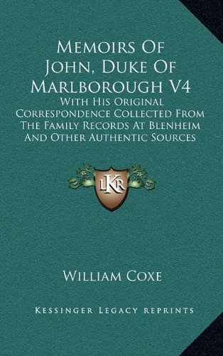 Memoirs of John, Duke of Marlborough V4: With His Original Correspondence Collected from the Family Records at Blenheim and Other Authentic Sources (1