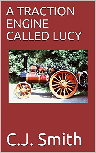 A TRACTION ENGINE CALLED LUCY (English Edition) (C E Smith)
